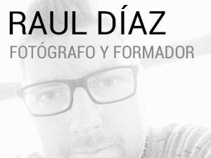 RAÚL DÍAZ - Fotógrafo y Formador. Cursos y Talleres de Fotografía.